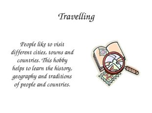 Travelling People like to visit different cities, towns and countries. This h