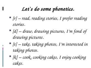 Let`s do some phonetics. [r] – read, reading stories, I prefer reading storie