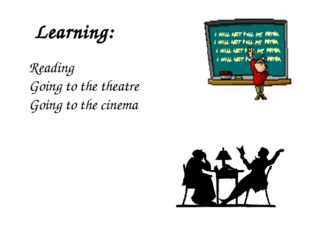 Learning: Reading Going to the theatre Going to the cinema
