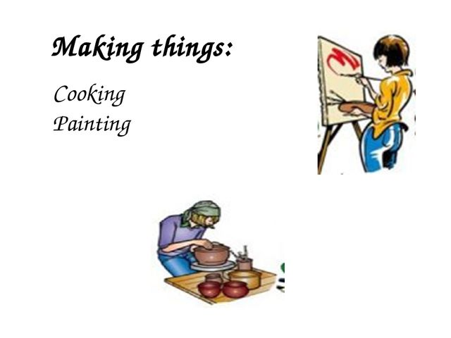Making things: Cooking Painting