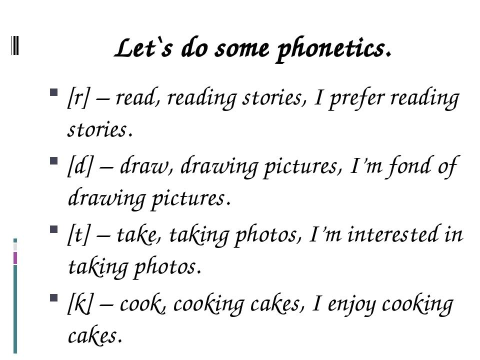 Let`s do some phonetics. [r] – read, reading stories, I prefer reading storie...