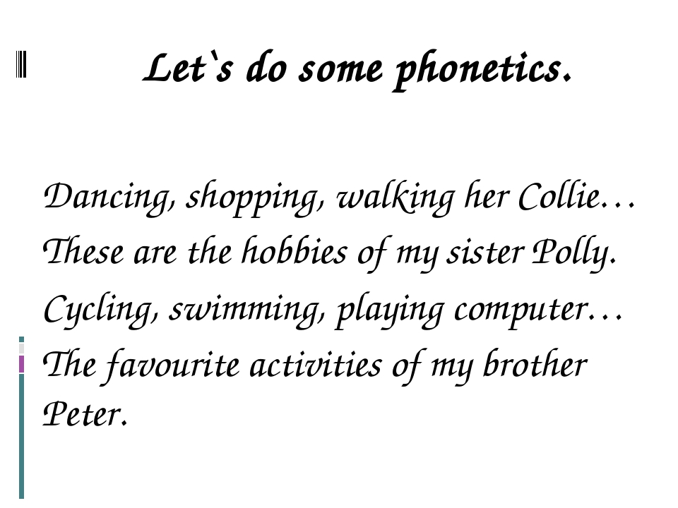 Let`s do some phonetics. Dancing, shopping, walking her Collie… These are the...