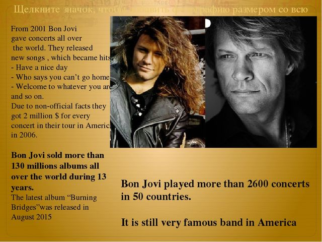 From 2001 Bon Jovi gave concerts all over the world. They released new songs...