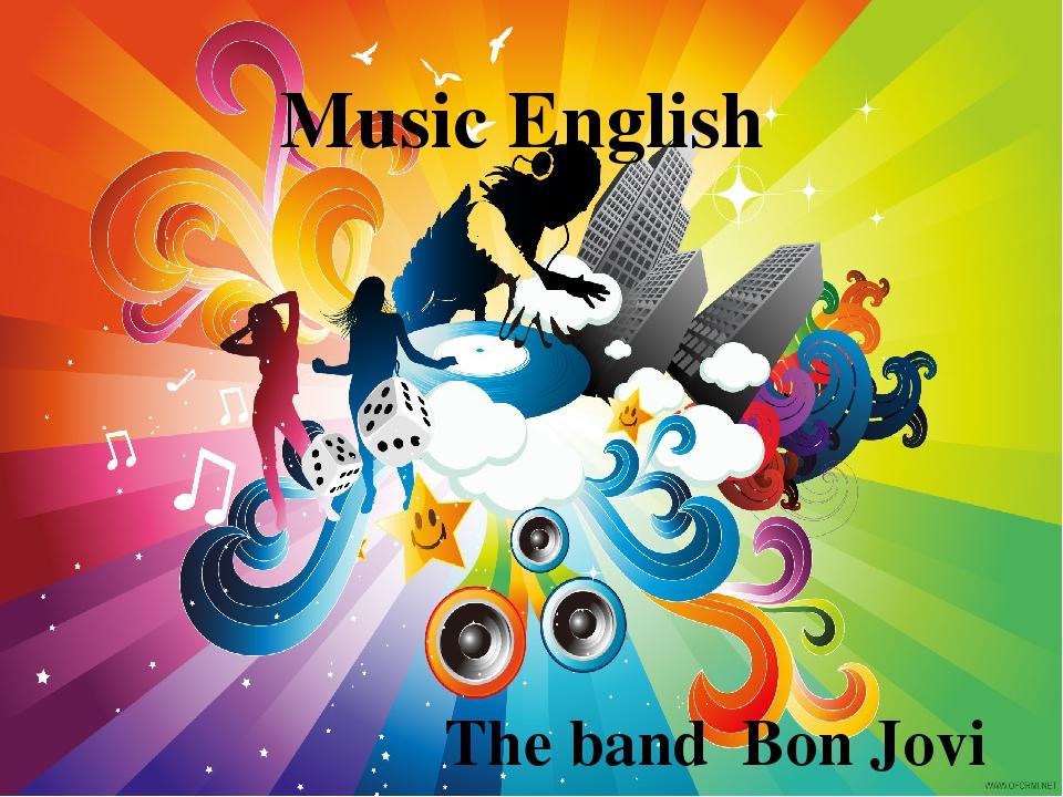Music English The band Bon Jovi Заголовок фотоальбома Щелкните, чтобы добавит...