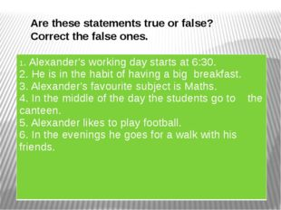 Are these statements true or false? Correct the false ones. 1. Alexander's wo