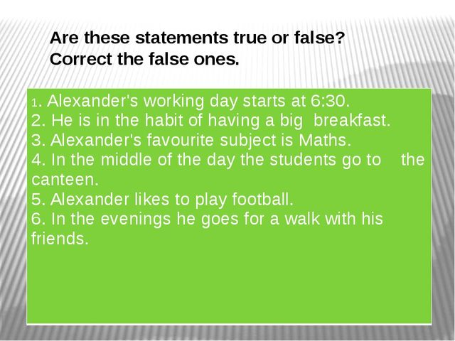 Are these statements true or false? Correct the false ones. 1. Alexander's wo...