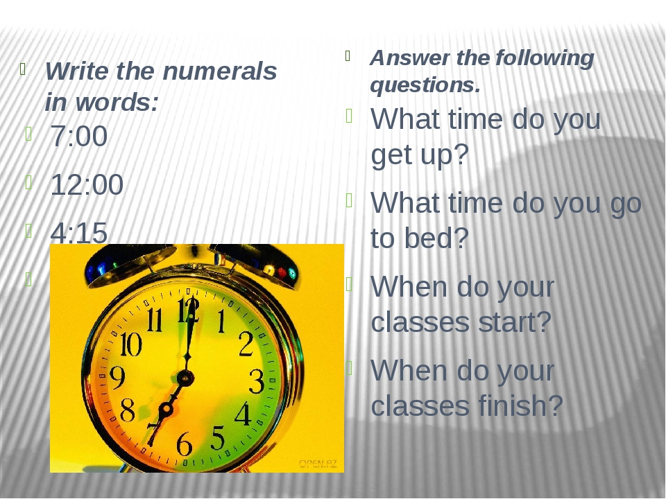 Write the numerals in words: Answer the following questions. 7:00 12:00 4:15...