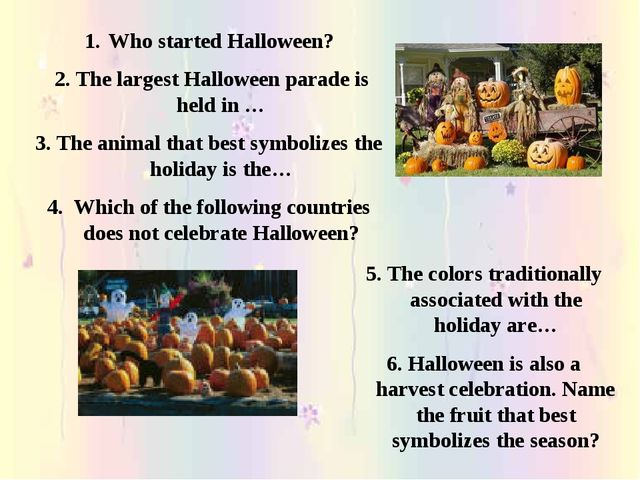 Who started Halloween? 2. The largest Halloween parade is held in … 3. The an...