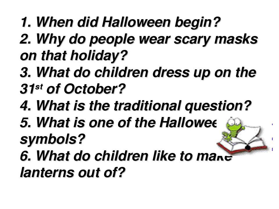 1. When did Halloween begin? 2. Why do people wear scary masks on that holida...