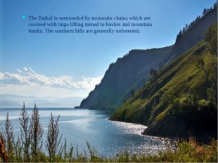 The Baikal is surrounded by mountain chains which are covered with taiga lift