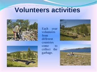 Volunteers activities Each year volunteers from different countries come to c