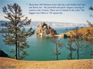 More than 300 Siberian rivers fall into Lake Baikal and only one flows out –