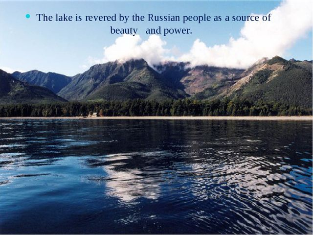 The lake is revered by the Russian people as a source of beauty and power.