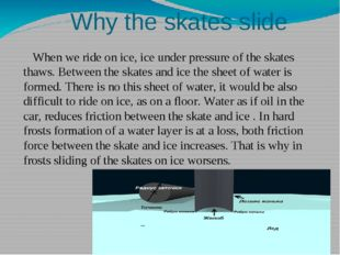 Why the skates slide When we ride on ice, ice under pressure of the skates t