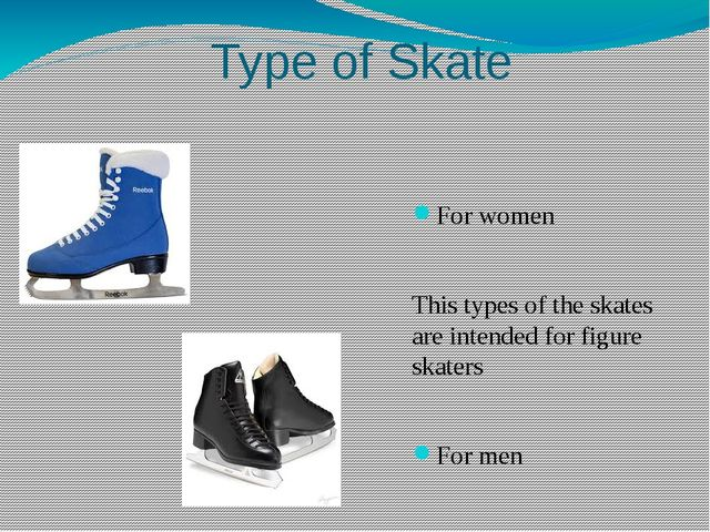 Type of Skate For women This types of the skates are intended for figure skat...