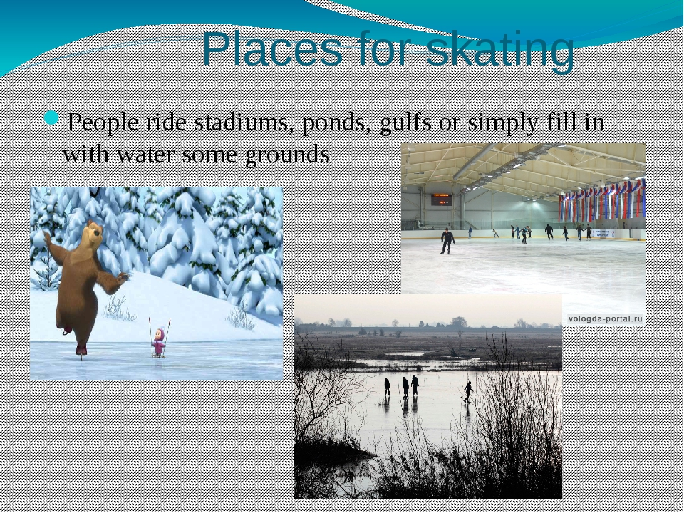 Places for skating People ride stadiums, ponds, gulfs or simply fill in with...