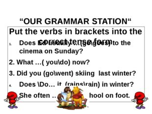"""OUR GRAMMAR STATION"" Put the verbs in brackets into the correct tense form"