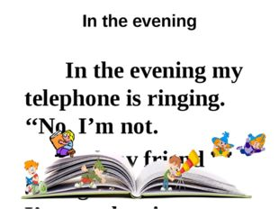 In the evening In the evening my telephone is ringing. ''No, I'm not. And my