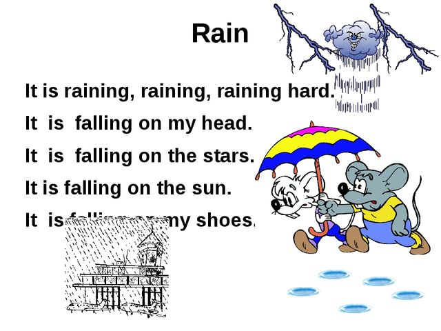 Rain It is raining, raining, raining hard. It is falling on my head. It is fa...