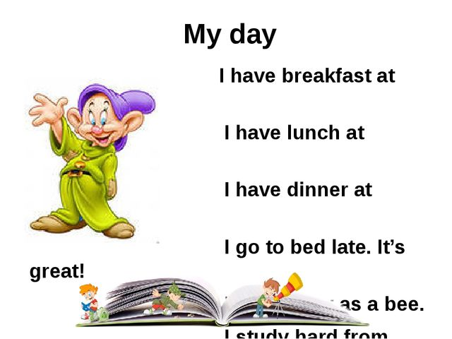 My day I have breakfast at seven. I have lunch at eleven. I have dinner at e...