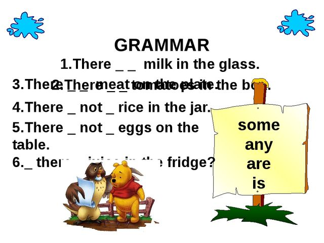 GRAMMAR 1.There _ _ milk in the glass. 2.There _ _ tomatoes in the box. some...