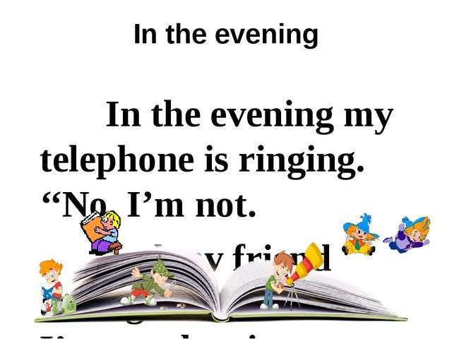 In the evening In the evening my telephone is ringing. ''No, I'm not. And my...