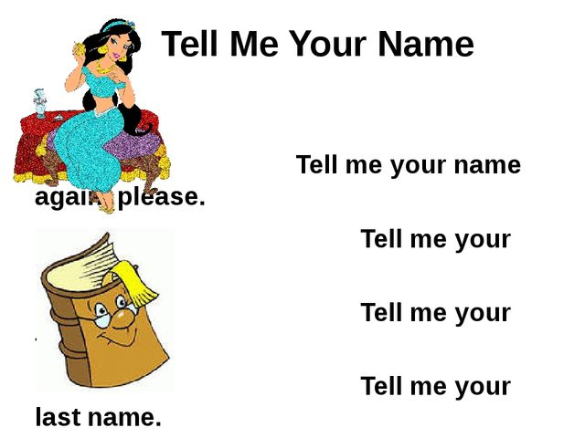 Tell Me Your Name Tell me your name again, please. Tell me your name. Tell m...