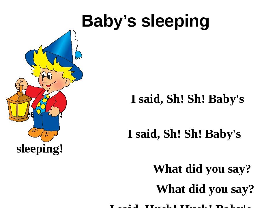 Baby's sleeping  I said, Sh! Sh! Baby's sleeping! I said, Sh! Sh! Baby's sl...