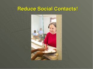 Reduce Social Contacts!