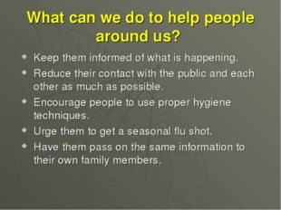 What can we do to help people around us? Keep them informed of what is happen