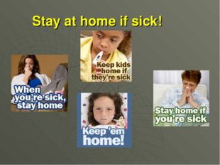 Stay at home if sick!