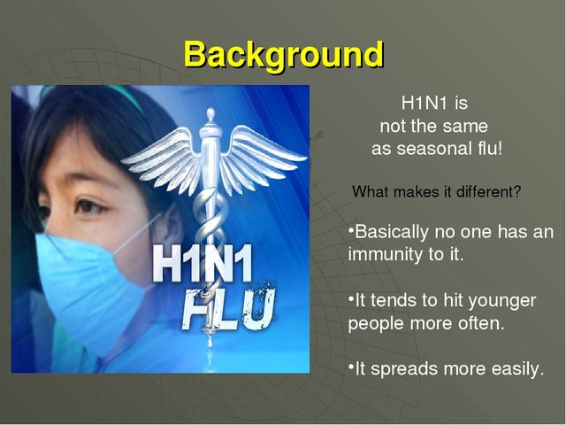 H1N1 is not the same as seasonal flu! What makes it different? Basically no o...