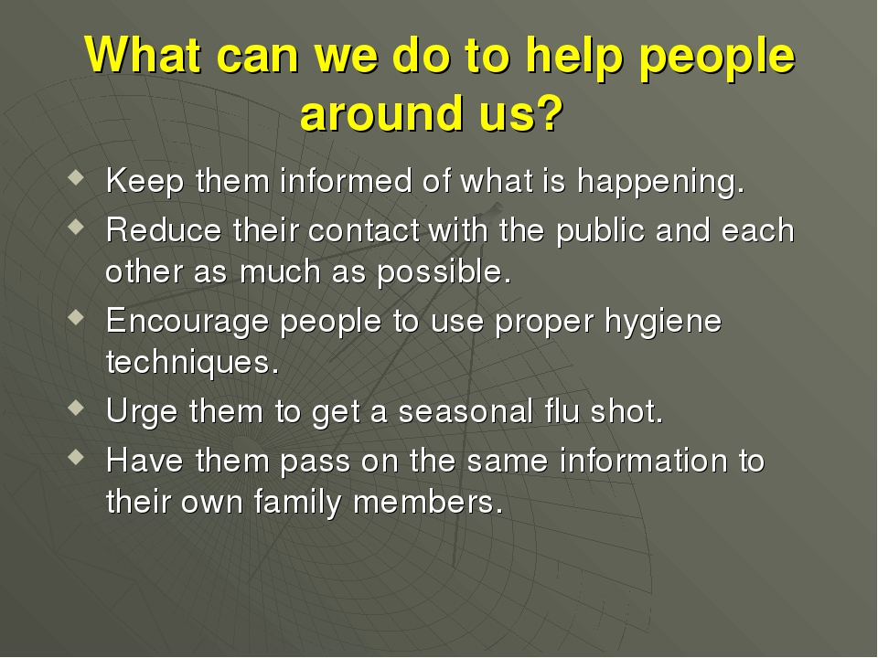 What can we do to help people around us? Keep them informed of what is happen...
