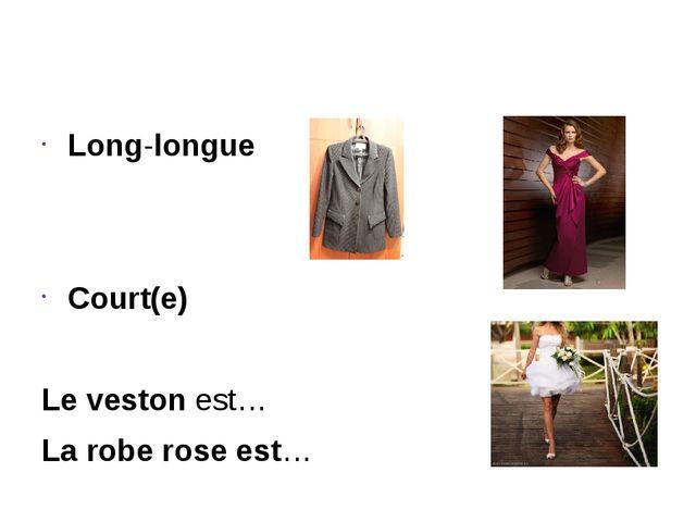 Long-longue Court(e) Le veston est… La robe rose est…