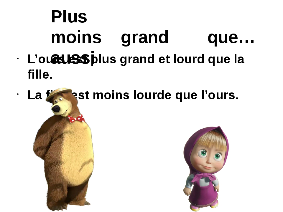 Plus moins grand que… aussi L'ours est plus grand et lourd que la fille. La...