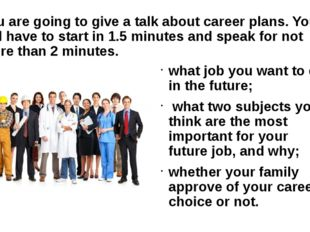 You are going to give a talk about career plans. You will have to start in 1.