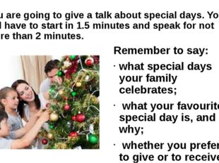 You are going to give a talk about special days. You will have to start in 1.