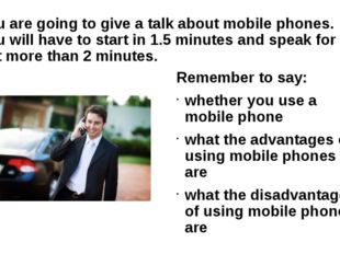 You are going to give a talk about mobile phones. You will have to start in 1