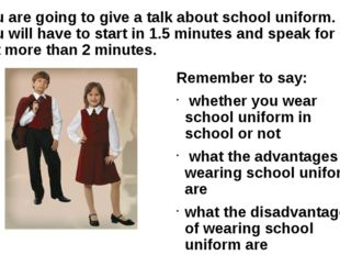 You are going to give a talk about school uniform. You will have to start in