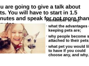 You are going to give a talk about pets. You will have to start in 1.5 minute
