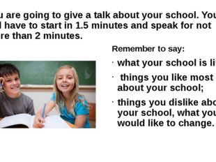 You are going to give a talk about your school. You will have to start in 1.5
