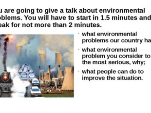 You are going to give a talk about environmental problems. You will have to s