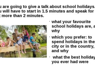 You are going to give a talk about school holidays. You will have to start in