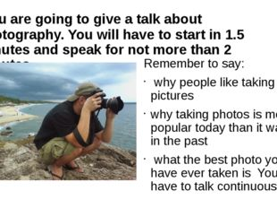 You are going to give a talk about photography. You will have to start in 1.