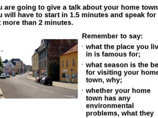 You are going to give a talk about your home town. You will have to start in