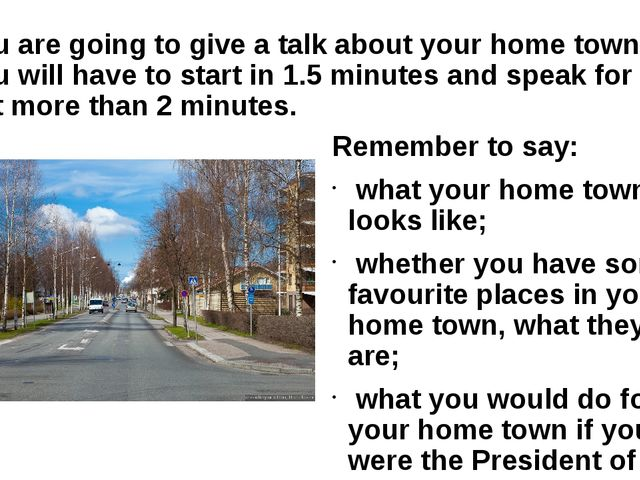 You are going to give a talk about your home town. You will have to start in...