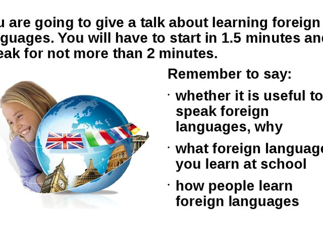 You are going to give a talk about learning foreign languages. You will have...
