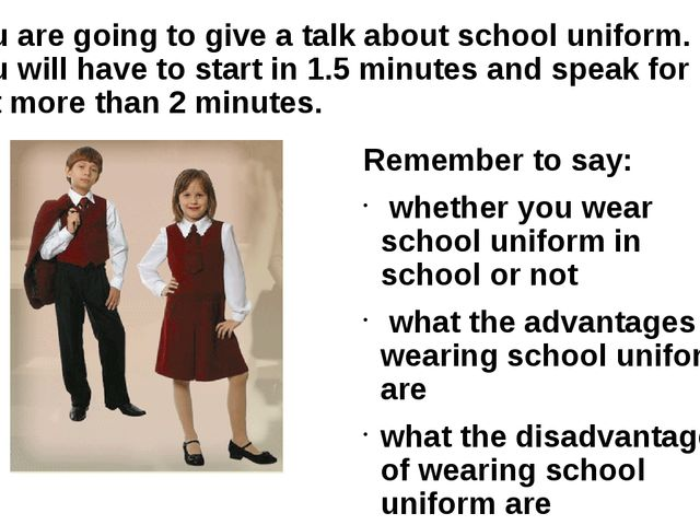 You are going to give a talk about school uniform. You will have to start in...