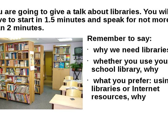 You are going to give a talk about libraries. You will have to start in 1.5 m...