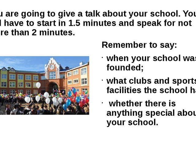 You are going to give a talk about your school. You will have to start in 1.5...